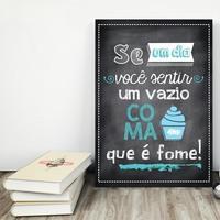 """Placa decorativa MDF """"Se Um Dia Você Sentir Um Vazio Coma Que é Fome!"""" (cód. 3578)"""